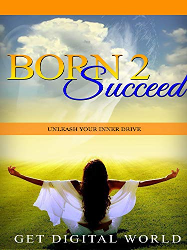 Born 2 Succeed: Unleash Your Inner Drive