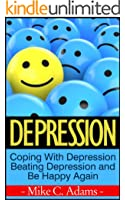 Depression : Coping With Depression, Beating Depression and Be Happy Again (Survival Guide and Free Drug Book) (English Edition)