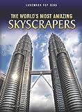 The World s Most Amazing Skyscrapers (Landmark Top Tens)