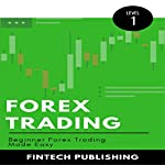 Forex Trading: Beginner Forex Trading Made Easy: Investments & Securities, Book 9 |  FinTech Publishing