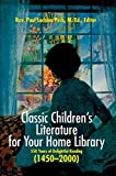 img - for [Classic Children's Literature for Your Home Library: 550 Years of Delightful Reading 1450-2000] (By: Rev Paul Lachlan Peck M Ed) [published: October, 2004] book / textbook / text book
