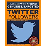 Twitter Followers: How to Attract 200+ Genuine and Targeted Twitter Followers Every Single Day - A Step-by-Step Twitter Formula: Twitter Followers - Strategies that are proven and guaranteed. ~ Benjamin Wilson