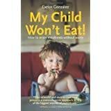 My Child Won't Eat!: How to enjoy mealtimes without worryby Carlos Gonz�lez