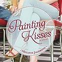 Painting Kisses Audiobook by Melanie Jacobson Narrated by Aubrey Warner
