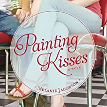 Painting Kisses Audiobook by Melanie Jacobson Narrated by Aubrey Warner