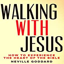 Walking with Jesus: How to Experience the Heart of the Bible Audiobook by Neville Goddard Narrated by Mark Manning