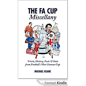 The FA Cup Miscellany: Trivia, History, Facts & Stats from Football's Most Famous Cup (English Edition)