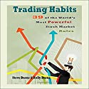 Trading Habits: 39 of the World's Most Powerful Stock Market Rules Audiobook by Steve Burns, Holly Burns Narrated by Scott Clem