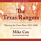 The Texas Rangers: Wearing the Cinco Peso, 1821-1900 | [Mike Cox]