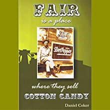 Fair Is a Place Where They Sell Cotton Candy Audiobook by Daniel Stephen Coker Narrated by Daniel Coker