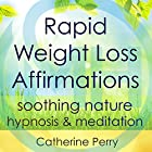 Rapid Weight Loss Affirmations: Lose Weight with Soothing Nature Hypnosis & Meditation Rede von Joel Thielke Gesprochen von: Catherine Perry