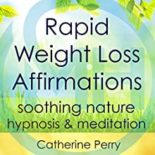 Rapid Weight Loss Affirmations: Lose Weight with Soothing Nature Hypnosis & Meditation Discours Auteur(s) : Joel Thielke Narrateur(s) : Catherine Perry