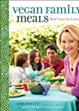 Vegan Family Meals: Real Food for Everyone