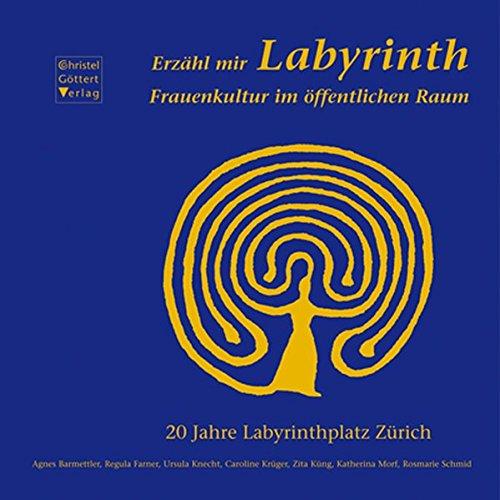 Erzähl mir Labyrinth: Frauenkultur im öffentlichen Raum. 20 Jahre Labyrinthplatz Zürich