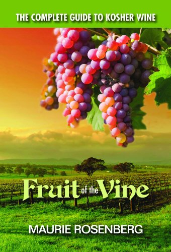 Fruit of the Vine: The Complete Guide to Kosher Wine by Maurie Rosenberg