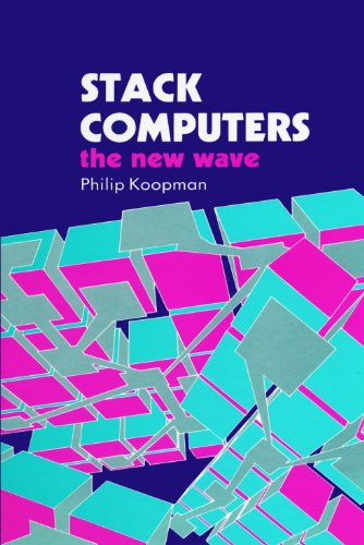 Stack Computers: The New Wave (Ellis Horwood Series in Computers and Their Applications)