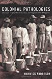 img - for Colonial Pathologies: American Tropical Medicine, Race, and Hygiene in the Philippines book / textbook / text book