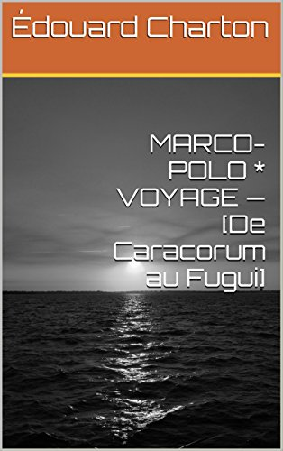 marco-polo-voyage-de-caracorum-au-fugui-french-edition