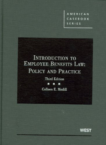 Medill's Introduction to Employee Benefits Law: Policy...