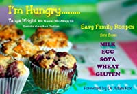 """I'm Hungry"" Milk (Dairy & Lactose), Egg, Soya, Wheat & Gluten Free Recipe Book for Those Allergy's/intolerance's from Tanya Wright"
