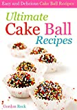 Ultimate Cake Ball Recipes: Easy and Delicious Cake Ball Recipes