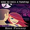 How to Date a Vampire: Rylie Cruz, Book 2 (       UNABRIDGED) by Rose Pressey Narrated by Suzy Harbulak