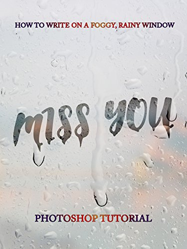 How to Write on a Foggy, Rainy Window  Miss You  Photoshop Tutorial