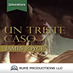 Un Triste Caso: (Dublineses) [A Sad Case: (Dubliners)] | James Joyce