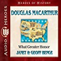 Douglas MacArthur: What Greater Honor (Heroes of History) (       UNABRIDGED) by Janet Benge, Geoff Benge Narrated by Tim Gregory