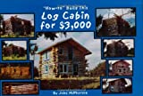 """How-to"" Build This Log Cabin for $3,000"