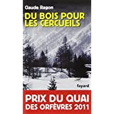 Du bois pour les cercueils - Prix du Quai des Orf�vres 2011par Claude Ragon