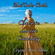 Mail Order Bride: Carrie and the Cowboy (Westward Wanted) | Crystal Anne Tilden