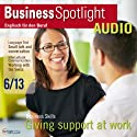 Business Spotlight Audio - Supporting people. 6/2013: Business-Englisch lernen Audio - Kollegen unterstützen Hörbuch von  div. Gesprochen von:  div.