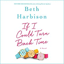 If I Could Turn Back Time: A Novel (       UNABRIDGED) by Beth Harbison Narrated by Orlagh Cassidy