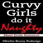 Curvy Girls Do It Naughty | Ulriche Kacey Padraige