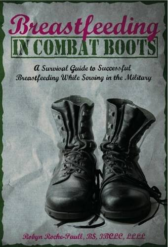 Image of Breastfeeding in Combat Boots: A Survival Guide to Successful Breastfeeding While Serving in the Military