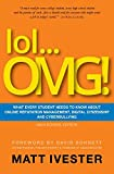 img - for lol...OMG!: What Every Student Needs to Know About Online Reputation Management, Digital Citizenship, and Cyberbullying (High School Edition) by Ivester Mr Matt (2012-09-28) Paperback book / textbook / text book