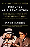 Pictures at a Revolution: Five Movies and the Birth of the New Hollywood (0143115030) by Harris, Mark