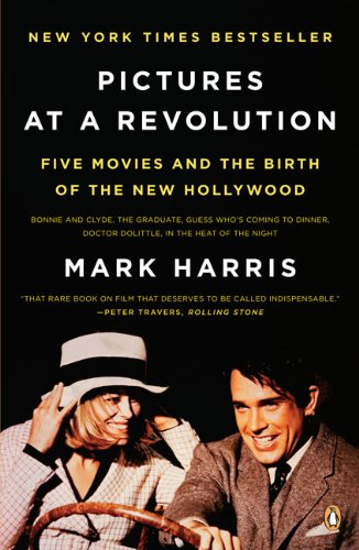 Pictures at a Revolution: Five Movies and the Birth of...