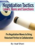 Negotiation Tactics - Levers, Guns & Sanctions: Pre Negotiation Moves to Bring Reluctant Parties to Collaboration (Conflicts and Negotiations series Book 3)