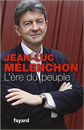 L Ere du peuple - Jean-Luc Mélenchon