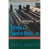 Through a Canadian Periscope: The story of the Canadian Submarine Serviceby Julie H. Ferguson