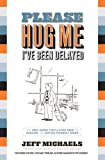 PLEASE HUG ME--I'VE BEEN DELAYED: The Only Guide You'll Ever Need to Help You Survive These Not-So-Friendly Skies (Please Hug Me Series Book 1)