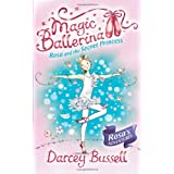 Rosa and the Secret Princess (Magic Ballerina, Book 7)by Darcey Bussell