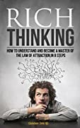 Law Of Attraction: Rich Thinking: How To Understand And Become A Master Of The Law Of Attraction In 8 Steps