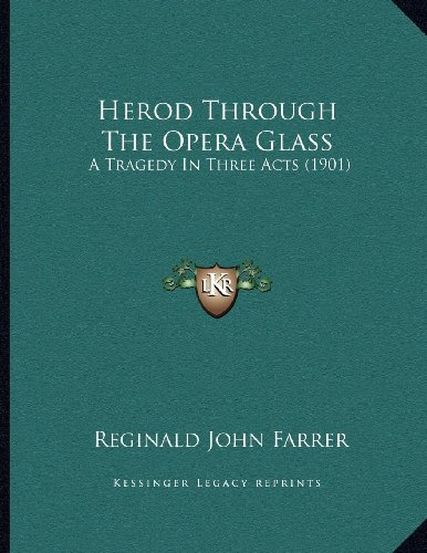Herod Through the Opera Glass: A Tragedy in Three Acts (1901)