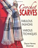 Crochet Scarves: Fabulous Fashions - Various Techniques