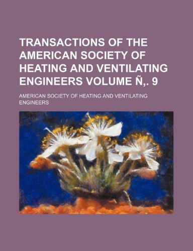 Transactions of the American Society of Heating and Ventilating Engineers Volume Ñ. 9