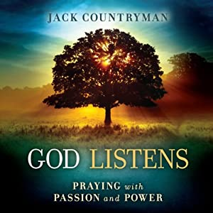 God Listens: Praying with Passion and Power | [Jack Countryman]
