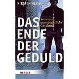 """Das Ende der Geduld. Konsequent gegen jugendliche Gewaltt�tervon """"Kirsten Heisig"""""""